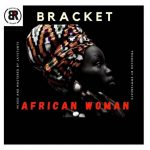 "DOWNLOAD MP3: Bracket – ""African Woman"""