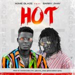 Download Music: Acme Blaze ft Barry Jhay – Hot