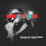 DOWNLOAD: Ice Prince Ft. Tekno – Make Up Your Mind