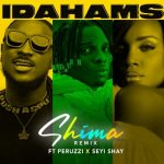 Download Music: Idahams – Shima (Remix) Ft. Peruzzi, Seyi Shay