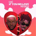 New Music: Chike Ft. Mayorkun – If You No Love