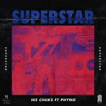 DOWNLOAD MP3: Ike Chuks – Superstar ft Phyno