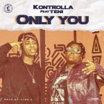 DOWNLOAD MP3: Kontrolla Ft. Teni – Only You