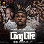 "DOWNLOAD MP3: Figo M – ""Long Life"" ft. Kaptain x BlazerQ"