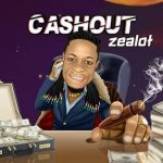 DOWNLOAD: King Zealot – Cash Out (Audio & Video)