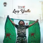 DOWNLOAD: Tidinz – Lazy Youths (Audio & Video)