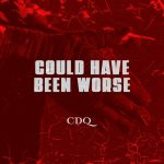 DOWNLOAD: CDQ – Could Have Been Worse
