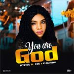 MUSIC: Ifyzion ft Ucs x Flourish – You Are God