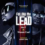 MUSIC: Mr P Ft. Wande Coal – Follow My Lead