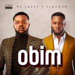 MUSIC + VIDEO: PC Lapez Ft Flavour – Obim (Remix)