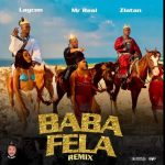 MUSIC: Mr Real Ft. Laycon & Zlatan – Baba Fela (Remix)