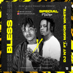 MIXTAPE: DJ NT Ft. Mayor White – Bless Special Mix