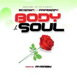 """New Music: Ecrown ft.Papiwizzy– """"Body & Soul"""""""