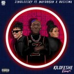 New Music: Zinoleesky – Kilofeshe (Remix) ft. Mayorkun, Busiswa