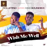 "New Music: Rolletino Ft. King SoundBoi – ""Wish Me Well"""